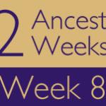 52 Ancestors Challenge: Week 8 Recap