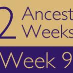 52 Ancestors Challenge: Week 9 Recap