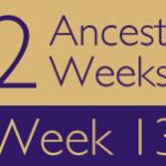 52 Ancestors Challenge: Week 13 Recap