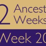 52 Ancestors Challenge: Week 20 Recap