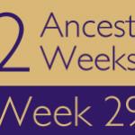 52 Ancestors Challenge: Week 29 Recap