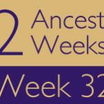 52 Ancestors Challenge: Week 32 Recap