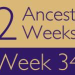 52 Ancestors Challenge: Week 34 Recap