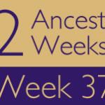 52 Ancestors Challenge: Week 37 Recap