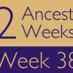 52 Ancestors Challenge: Week 38 Recap