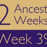 52 Ancestors Challenge: Week 39 Recap