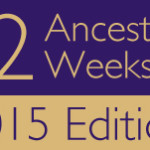 Announcing 52 Ancestors in 52 Weeks: 2015 Edition