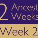 52 Ancestors Challenge 2015: Week 2 Recap