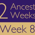 52 Ancestors Challenge 2015: Week 8 Recap