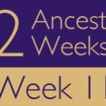 52 Ancestors Challenge: Week 11 Recap