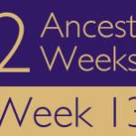 52 Ancestors Challenge 2015: Week 13 Recap
