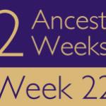 52 Ancestors Challenge 2015: Week 22 Recap