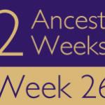 52 Ancestors Challenge 2015: Week 26 Recap