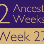 52 Ancestors Challenge 2015: Week 27 Recap
