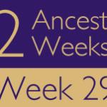 52 Ancestors Challenge 2015: Week 29 Recap