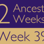 52 Ancestors Challenge 2015: Week 39 Recap