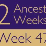 52 Ancestors Challenge 2015: Week 47 Recap