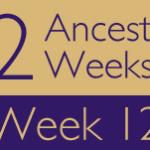 52 Ancestors Challenge: Week 12 Recap