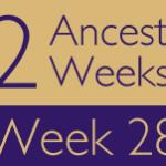 52 Ancestors Challenge: Week 28 Recap