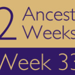 52 Ancestors Challenge: Week 33 Recap