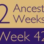 52 Ancestors Challenge: Week 42 Recap