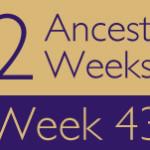 52 Ancestors Challenge: Week 43 Recap
