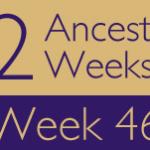 52 Ancestors Challenge: Week 46 Recap