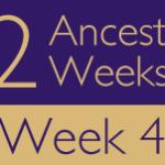 52 Ancestors Challenge 2015: Week 4 Recap
