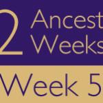 52 Ancestors Challenge 2015: Week 5 Recap