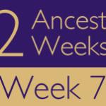 52 Ancestors Challenge 2015: Week 7 Recap