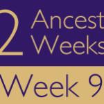 52 Ancestors Challenge 2015: Week 9 Recap
