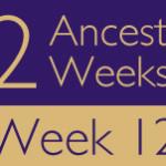 52 Ancestors Challenge 2015: Week 12 Recap
