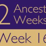 52 Ancestors Challenge 2015: Week 16 Recap