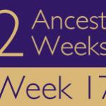 52 Ancestors Challenge 2015: Week 17 Recap