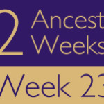 52 Ancestors Challenge 2015: Week 23 Recap