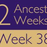 52 Ancestors Challenge 2015: Week 38 Recap