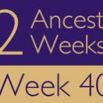 52 Ancestors Challenge 2015: Week 40 Recap